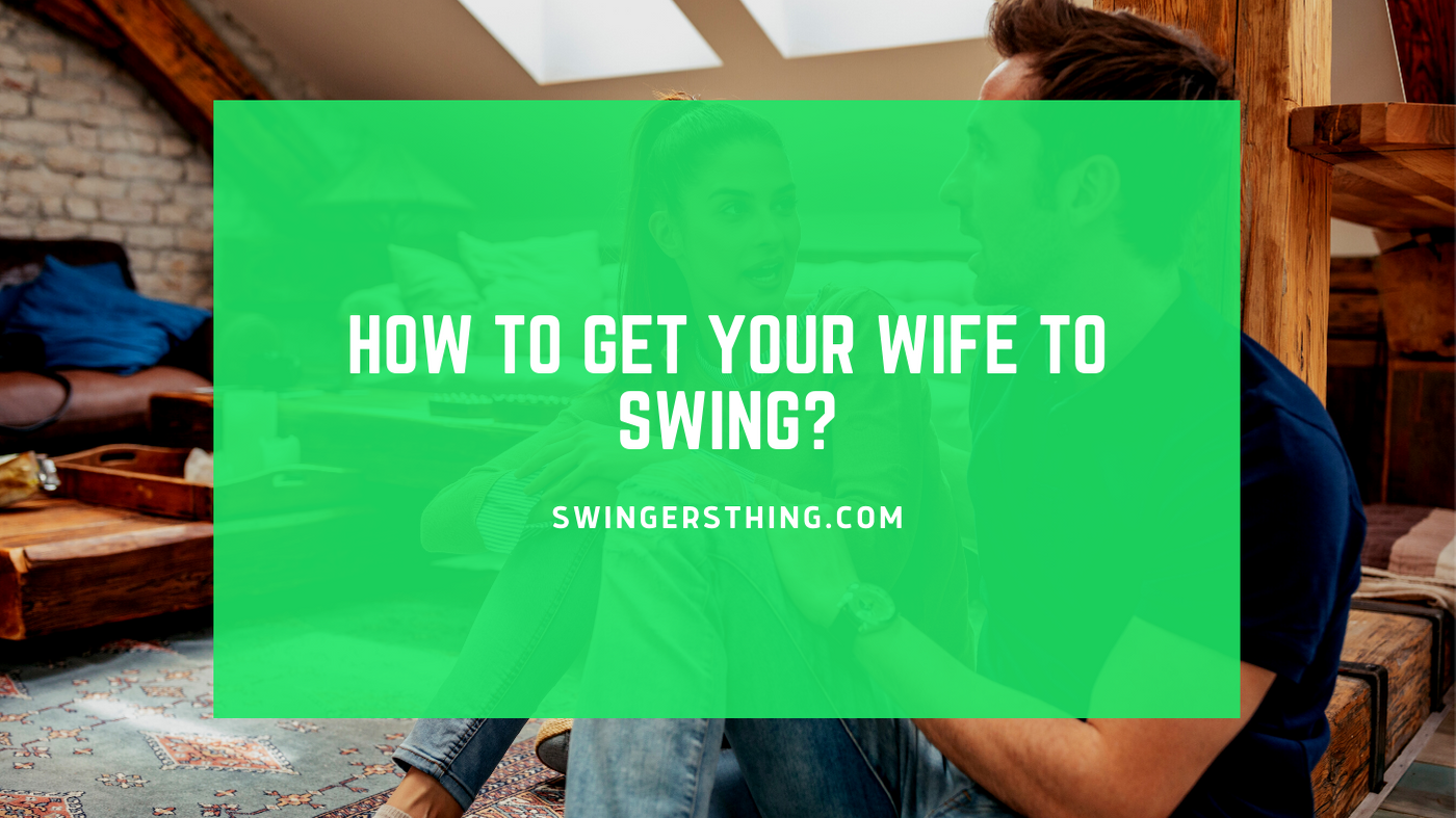 how to get your wife to swing